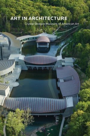 Art in Architecture: Crystal Bridges Museum of American Art