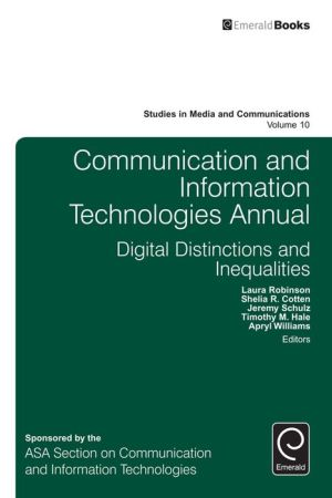 Communication and Information Technologies Annual: Digital Distinctions & Inequalities