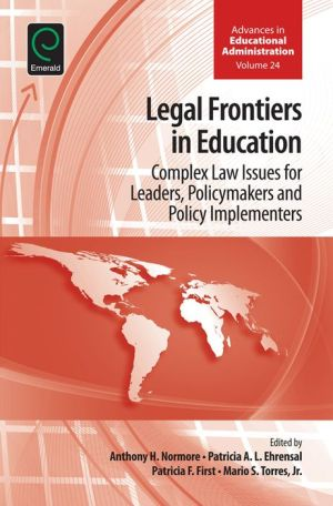 Legal Frontiers in Education: Complex Law Issues for Leaders, Policymakers and Policy Implementers