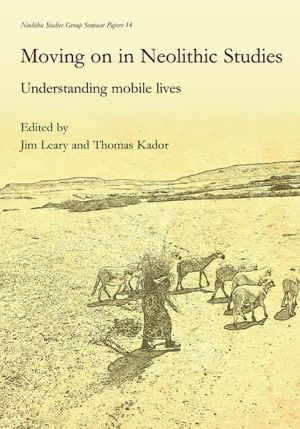 Moving on in Neolithic Studies: Understanding Mobile Lives