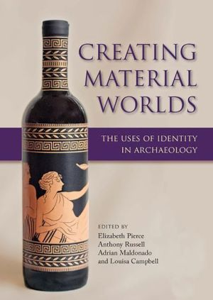 Creating Material Worlds: The Uses of Identity in Archaeology