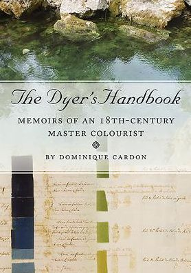 The Dyers Handbook: Memoirs of an 18th Century Master Colourist