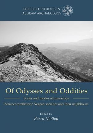 Of Odysseys and Oddities: Scales and Modes of Interaction Between Prehistoric Aegean Societies and their Neighbours