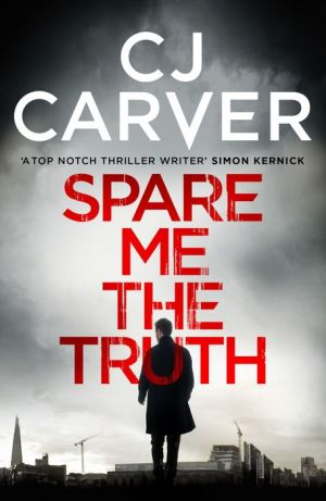 Spare Me the Truth: An explosive, high octane thriller