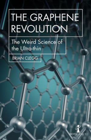 Book The Graphene Revolution: The weird science of the ultra-thin