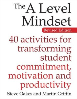 The A Level Mindset: 40 activities for transforming student commitment, motivation and productivity