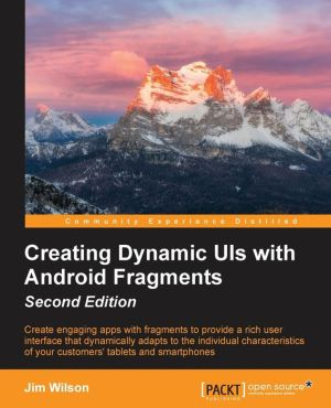 Creating Dynamic UI with Android Fragments - Second Edition