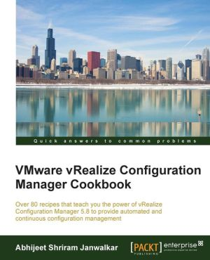 VMware vRealize Configuration Manager Cookbook
