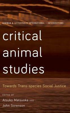 Critical Animal Studies: Towards Trans-species Social Justice
