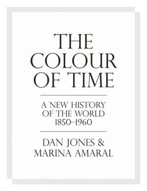Book The Colour of Time: A New History of the World, 1850-1960