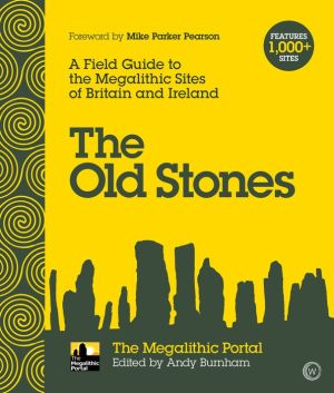 Book The Old Stones: A Field Guide to the Megalithic Sites of Britain and Ireland