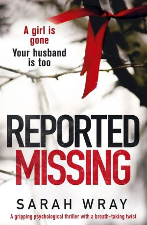 Reported Missing: A Gripping Psychological thriller with a Breathtaking Twist
