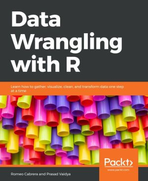 Book Data Wrangling with R: Learn how to gather, visualize, clean, and transform data one step at a time