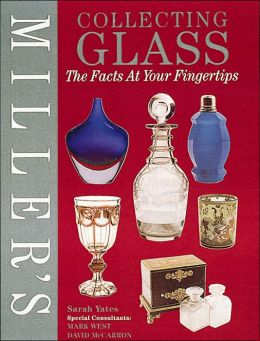 Miller's Collecting Glass: The Facts at Your Fingertips