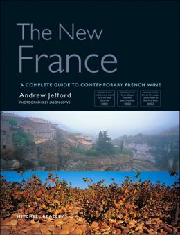 The New France: A Complete Guide to Contemporary French Wine