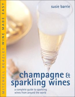 Champagne & Sparkling Wines: A Complete Guide to Sparkling Wines from Around the World
