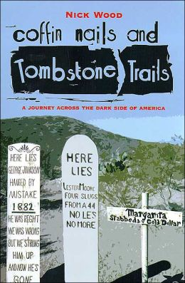 Coffin Nails and Tombstone Trails: A Journey across the Dark Side of America