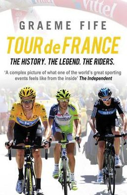 Tour de France: The History, the Legends, the Riders
