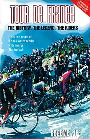 Tour de France: The History,the Legend,the Riders