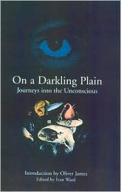 On a Darkling Plain: Journeys Into the Unconscious