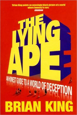 Lying Ape: An Honest Guide to the World of Deception