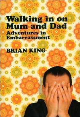 Walking in on Mum and Dad: Adventures in Embarrassment