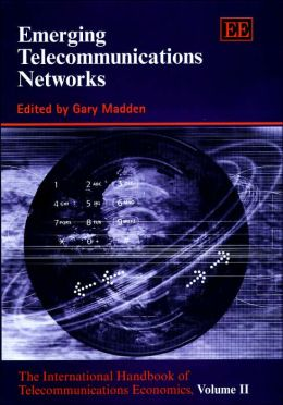 Emerging Telecommunications Networks (International Handbook of Telecommunications Economics)