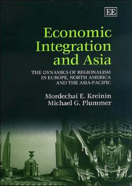 Economic Integration and Asia: The Dynamics of Regionalism in Europe, North America and the Asia-Pacific
