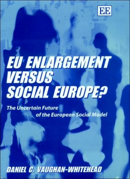 EU Enlargement vs. Social Europe: The Uncertain Future of the European Social Model