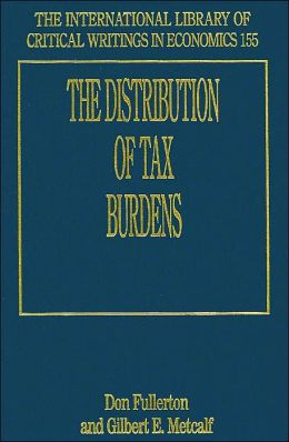 The Distribution of Tax Burdens (The International Library of Critical Writings in Economics 155)