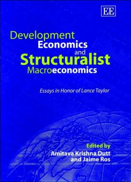 Development Economics and Structuralist Macroeconomics: Essays in Honor of Lance Taylor