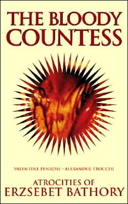 The Bloody Countess: The Crimes of Elizabeth Bathory