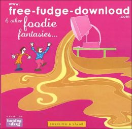 www.free-fudge-download.com and Other Foodie Fantasies