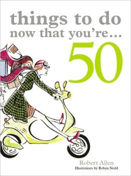 Things to Do Now That You're...50