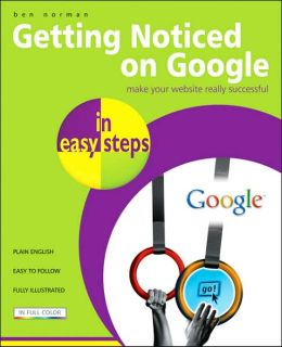 Getting Noticed on Google in Easy Steps: Invaluable Tips to Increase Your Website Ranking on Google