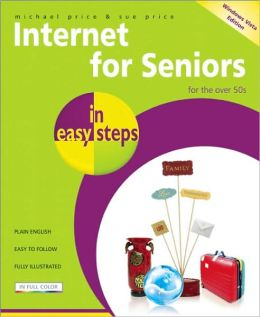 Internet for Seniors in Easy Steps - Windows Vista Edition: For the Over 50's