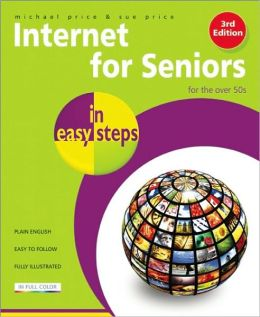 Internet for Seniors in Easy Steps: Windows 7 Edition