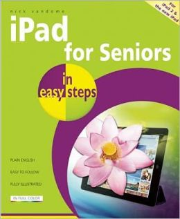iPad for Seniors in Easy Steps: Covers iPad 2 and the New iPad