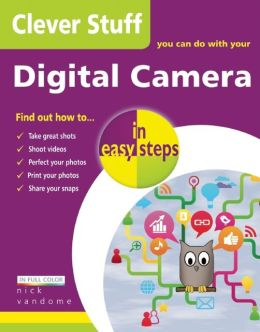 Clever Stuff You Can Do with Your Digital Camera in Easy Steps