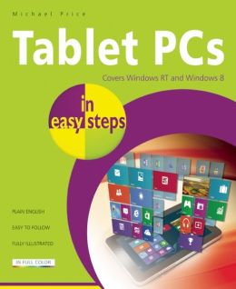 Tablet PCs in Easy Steps: Covers Windows RT and Windows 8