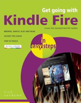Get Going with Kindle Fire in Easy Steps: Covers the Standard and HD Models