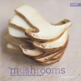 Mushrooms: More Than 70 Inspiring Recipes