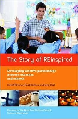 The Story of Reinspired: Developing Creative Partnerships Between Churches and Schools. David Skinner, Paul Haynes and Jane Earl