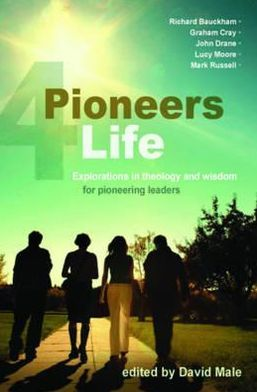 Pioneers 4 Life: Explorations in Theology and Wisdom for Pioneering Leaders