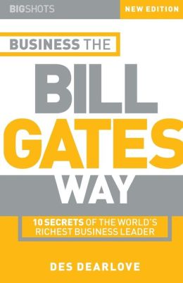 Big Shots, Business the Bill Gates Way: 10 Secrets of the World's Richest Business Leader