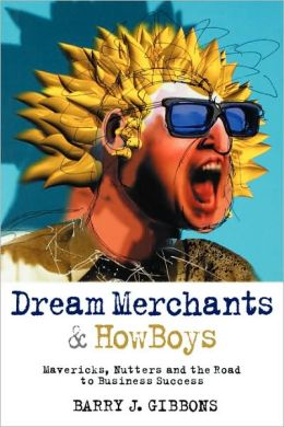 Dream Merchants& HowBoys: Mavericks, Nutters and the Road to Business Success
