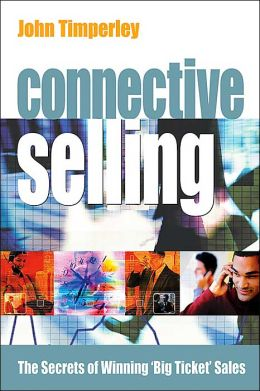Connective Selling: The Secrets of Winning 'Big Ticket' Sales