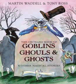 The Orchard Book of Goblins Ghouls & Ghosts: & Other Magical Stories