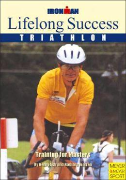 Lifelong Success: Triathlon Training for Masters, Ironman Edition