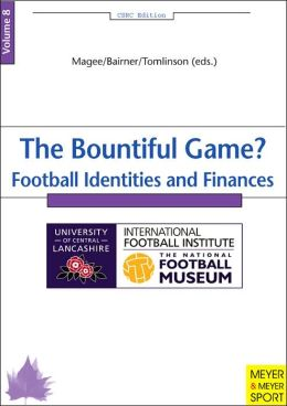 Bountiful Game?: Football Identities and Finance (CSRC Edition Series Vol. 8)